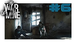 This War of Mine - The Struggle Begins #6