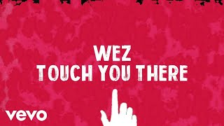 Wez - Touch You There (Lyric Video)