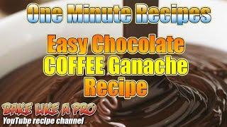 Easy Chocolate Coffee Ganache Recipe - 1 Minute Recipe