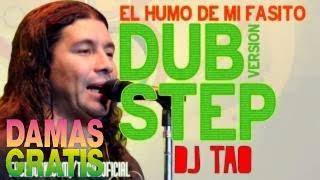 Damas Gratis Dubstep Remix DJ TAO) El Humo De Mi Fasito
