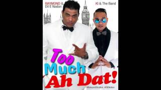 Too Much Ah Dat - KI & Raymond - Chutney Soca 2016