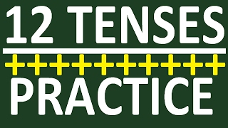 ALL 12 ENGLISH TENSES PRACTICE. TENSES N ENGLISH GRAMMAR WITH EXAMPES. LEARN ENGLISH GRAMMAR COURSE
