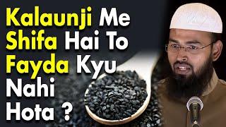 Kalunji Mein Siwaye Maut Ke Sab Ki Shifa Hai To Fayeda Kyu Nahi Hota By Adv. Faiz Syed