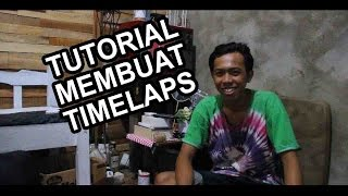 TUTORIAL MEMBUAT TIMELAPS