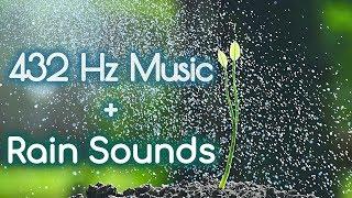 432 Hz { Pure Meditative State } Soothing Music + 🌧Soft Rain Sounds. Healing Meditation Music 432Hz
