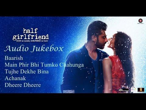Half Girlfriend Audio Jukebox   Half Girlfriend   Mohit Suri   Shraddha Kapoor   Arjun Kapoor