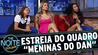 The Noite (20/05/15) - Meninas do Dan com Inês Brasil, Geysi Arruda e Dona Irene