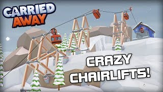 Building Crazy Chairlifts, Gondolas & More! (Carried Away Gameplay)