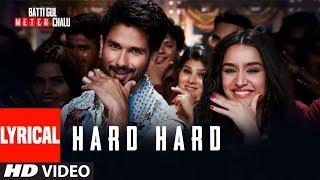 Hard Hard With Lyrics   Batti Gul Meter Chalu   Shahid K, Shraddha K   Mika S, Sachet T, Prakriti K