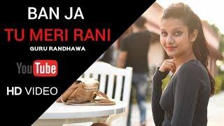 Banja Tu Meri Rani | Guru Randhawa | Love Story | Nahi Samjhe | Best Video Song 2017
