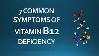 7 COMMON SYMPTOMS OF VITAMIN B12 DEFICIENCY