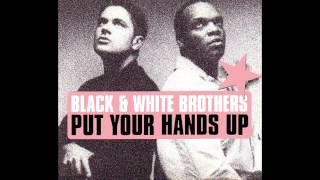 Black & White Brothers - Put Your Hands Up (DJ Tonka Full Version)