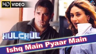 Ishq Main (HD) Full Video Song | Hulchul | Akshaye Khanna, Kareena Kapoor |