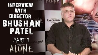 Alone | Interview With Director Bhushan Patel - Part 1