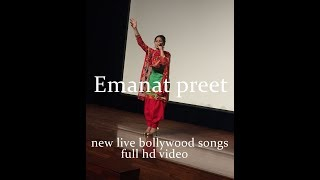 Emanat preet- new live bollywood songs -full hd video