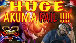 STREET FIGHTER V HUGE AKUMA FAIL !!!!!