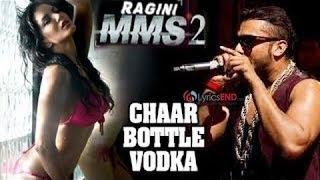 Chaar Botal Vodka (Lyrics) Full Song Feat. Yo Yo Honey Singh, Sunny Leone | Ragini MMS 2