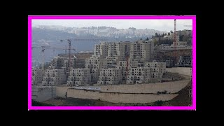 News 24/7 - Israel plans to 14,000 new settlement units in occupied jerusalem