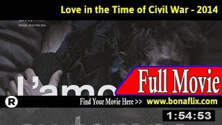 Watch: Love in the Time of Civil War (2014) Full Movie Online