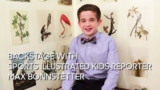 Backstage with Sports Illustrated Kids Reporter Max Bonnstetter