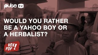 Who Would You Choose, A Yahoo Boy Or An Herbalist? | Pulse TV Vox Pop