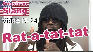 Slang Afro Américain - Argot Anglais 24/32 : Fo-fo/glock/gat/30-30/rat-a-tat-tat...
