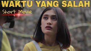 WAKTU YANG SALAH - Short Movie