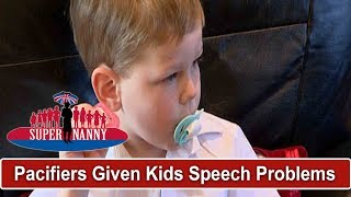 Pacifiers Have Given Kids Speech Impediments | Supernanny