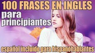 100 Frases en Inglés para Principiantes: Inglés Básico - Inglés Americano