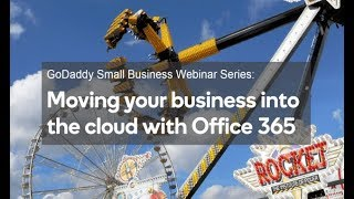 Webinar: Moving Your Business Into the Cloud with Office 365