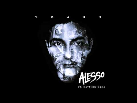 Alesso - Years ft. Matthew Koma Mp3