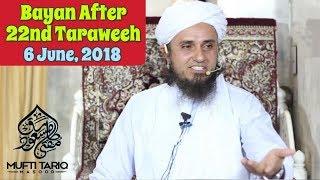 [06 June, 2018] Latest Bayan After 22nd Taraweeh By Mufti Tariq Masood Sb