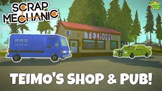 TEIMO'S SHOP & PUB! - Scrap Mechanic Town Gameplay - EP 208