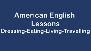 American English Lessons on Dressing Eating Living Travelling