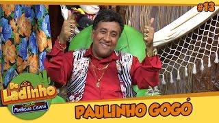 PAULINHO GOGÓ| De Ladinho com Matheus Ceará | 015