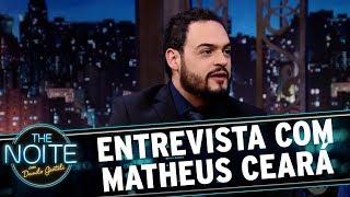 Entrevista com Matheus Ceará   The Noite (26/10/17)