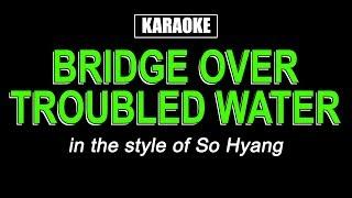 Karaoke -  반주곡 - Bridge Over Troubled Water - So Hyang   소향