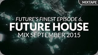 Future House Mix 2015 - September - Future's Finest Episode 6.