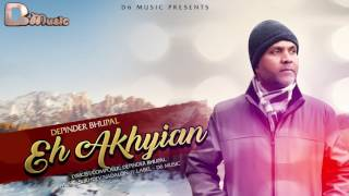 Eh Akhyian - Depinder Bhupal || Latest Punjabi Songs 2017 || D6 Music