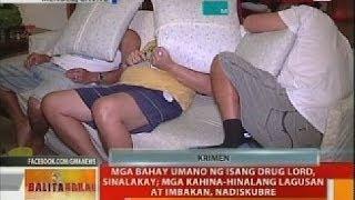 BT: Mga bahay umano ng isang drug lord, sinalakay