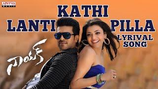 Kathi Lanti Pilla Full Song With Lyrics - Naayak Songs - Ram Charan, Kajal, Amala Paul