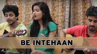 Be Intehaan cover II Sneha Sameer ft. Ram Dixit
