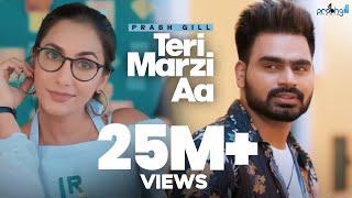 Prabh Gill - Teri Marzi Aa    Official Music Video    Latest Punjabi Songs 2019