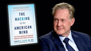 The Hacking of the American Mind with Dr. Robert Lustig