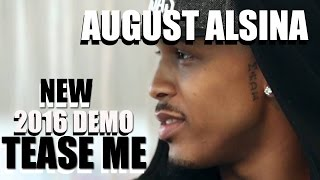 August Alsina - TEASE ME  (HOT NEW SONG DEMO 2016)