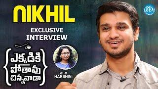 Nikhil Exclusive Interview || #EkkadikiPothavuChinnavada || Talking Movies With iDream #244