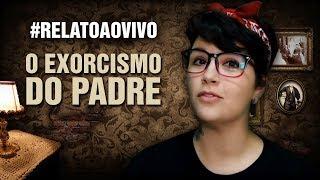 #RelatoAoVivo - 70: O Exorcismo do Padre