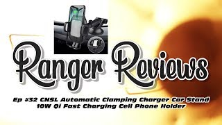 Ranger Reviews Ep #32 CNSL Automatic Clamping Charger Car Stand 10W Qi Fast Charging Phone Holder