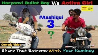 Haryanvi Bullet boy V/s Activa Girl #Aashiqui 3 !! Comedy Darama !! by - Pardeep Khera Films