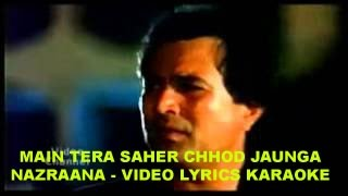 MAIN TERA SAHER CHHOD JAUNGA -  NAZRANA -  HQ VIDEO LYRICS KARAOKE